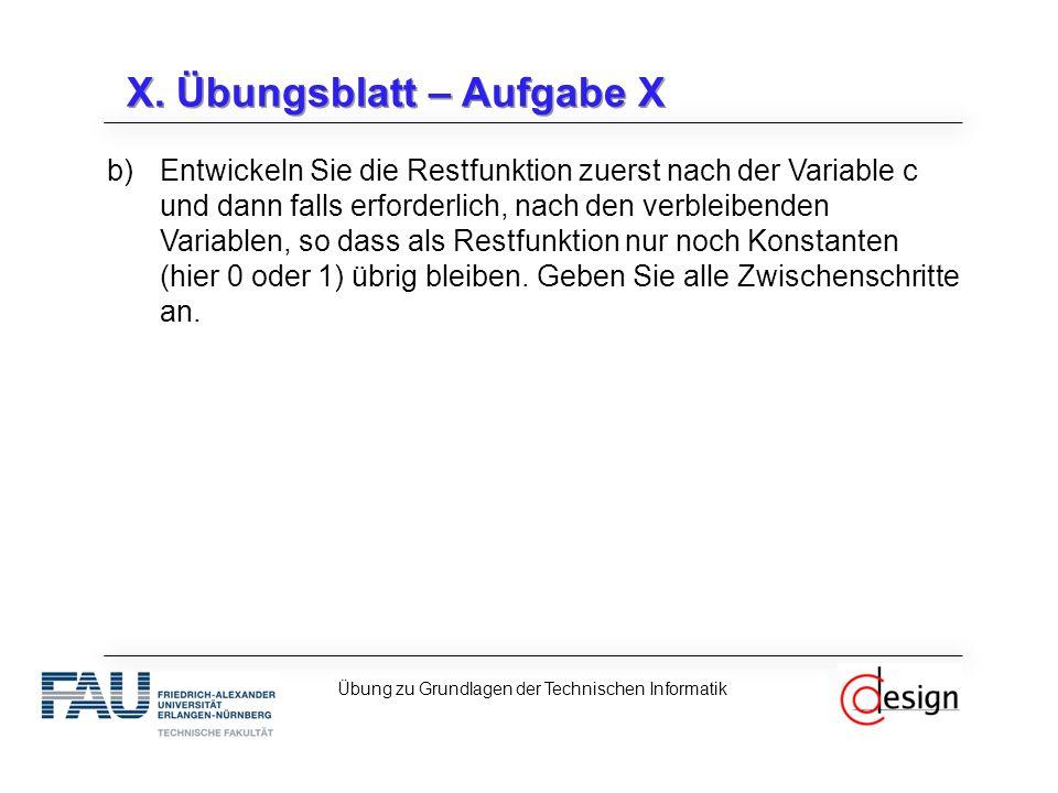 X. Übungsblatt – Aufgabe X b)Entwickeln Sie die Restfunktion zuerst nach der Variable c und dann falls erforderlich, nach den verbleibenden Variablen,