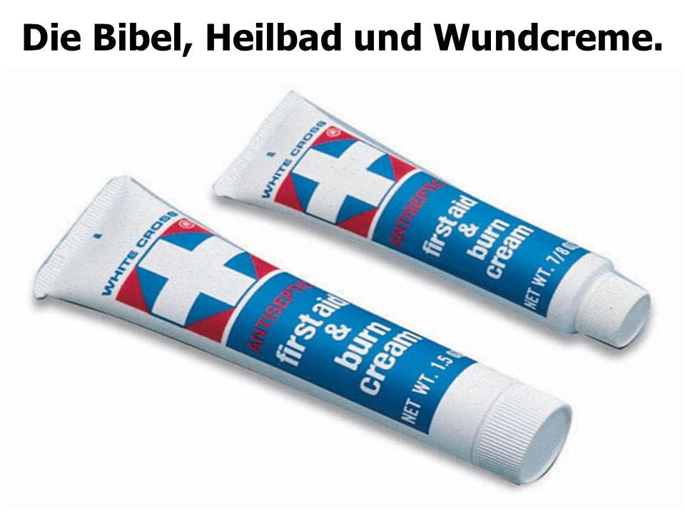 Die Bibel, Heilbad und Wundcreme.