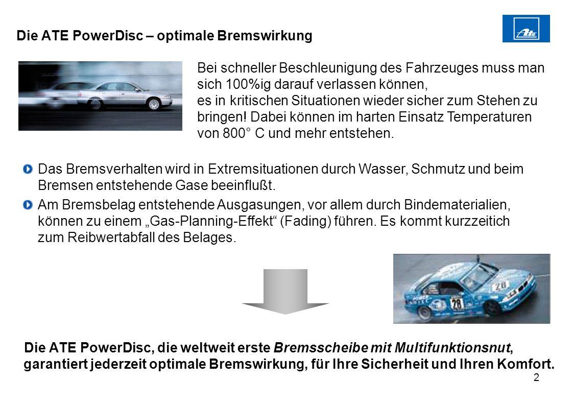 2 Die ATE PowerDisc – optimale Bremswirkung Die ATE PowerDisc, die weltweit erste Bremsscheibe mit Multifunktionsnut, garantiert jederzeit optimale Br