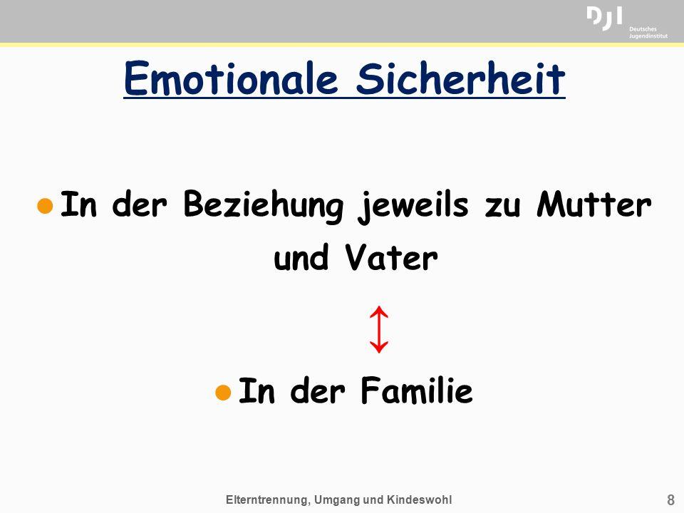 8 Emotionale Sicherheit l In der Beziehung jeweils zu Mutter und Vater ↕ l In der Familie Elterntrennung, Umgang und Kindeswohl