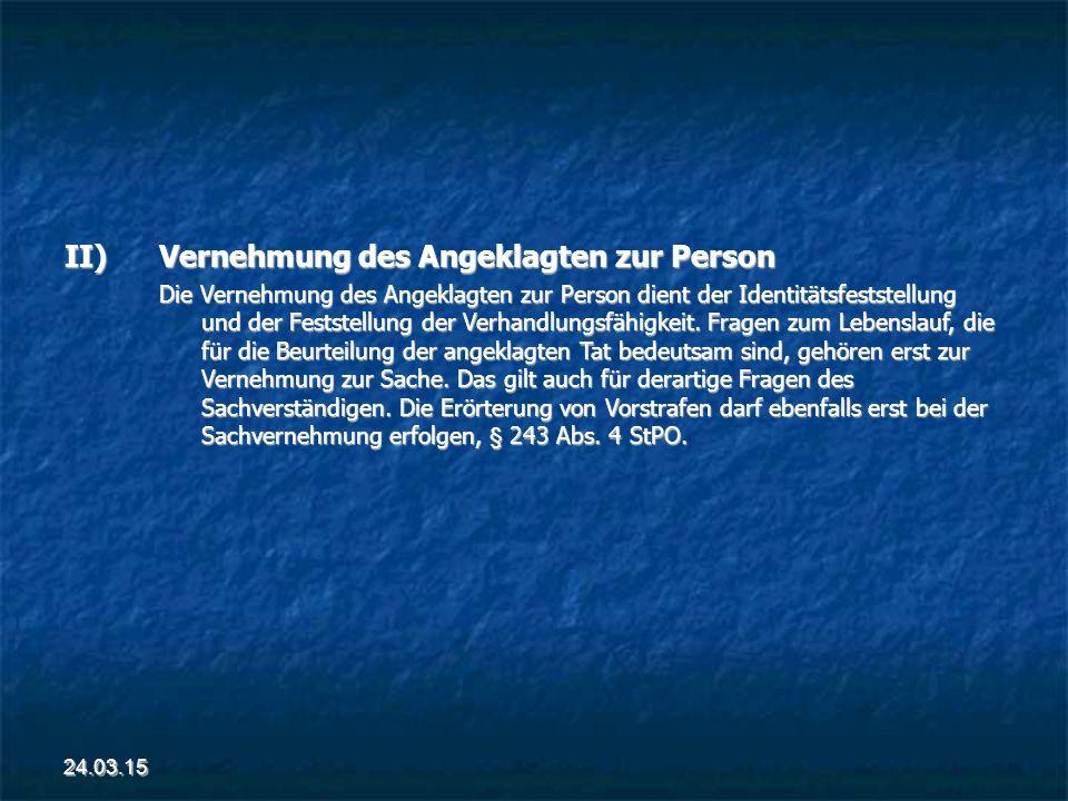 II)Vernehmung des Angeklagten zur Person Die Vernehmung des Angeklagten zur Person dient der Identitätsfeststellung und der Feststellung der Verhandlungsfähigkeit.