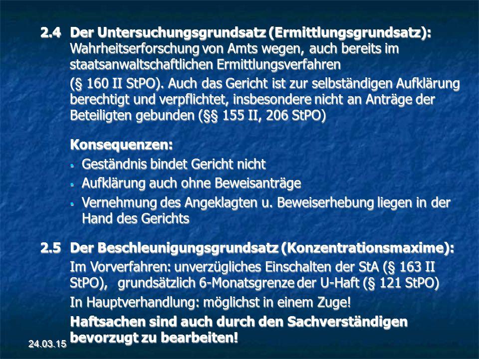 2.4Der Untersuchungsgrundsatz (Ermittlungsgrundsatz): Wahrheitserforschung von Amts wegen, auch bereits im staatsanwaltschaftlichen Ermittlungsverfahren (§ 160 II StPO).