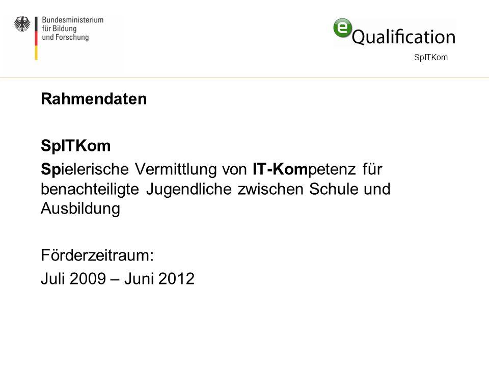 Rahmendaten SpITKom Spielerische Vermittlung von IT-Kompetenz für benachteiligte Jugendliche zwischen Schule und Ausbildung Förderzeitraum: Juli 2009 – Juni 2012 SpITKom