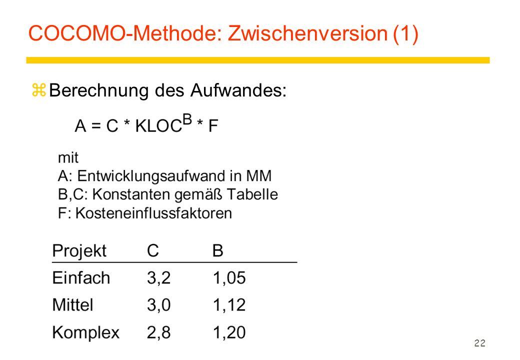 22 COCOMO-Methode: Zwischenversion (1) zBerechnung des Aufwandes: