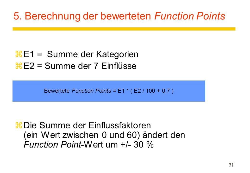 31 5. Berechnung der bewerteten Function Points zE1 = Summe der Kategorien zE2 = Summe der 7 Einflüsse zDie Summe der Einflussfaktoren (ein Wert zwisc