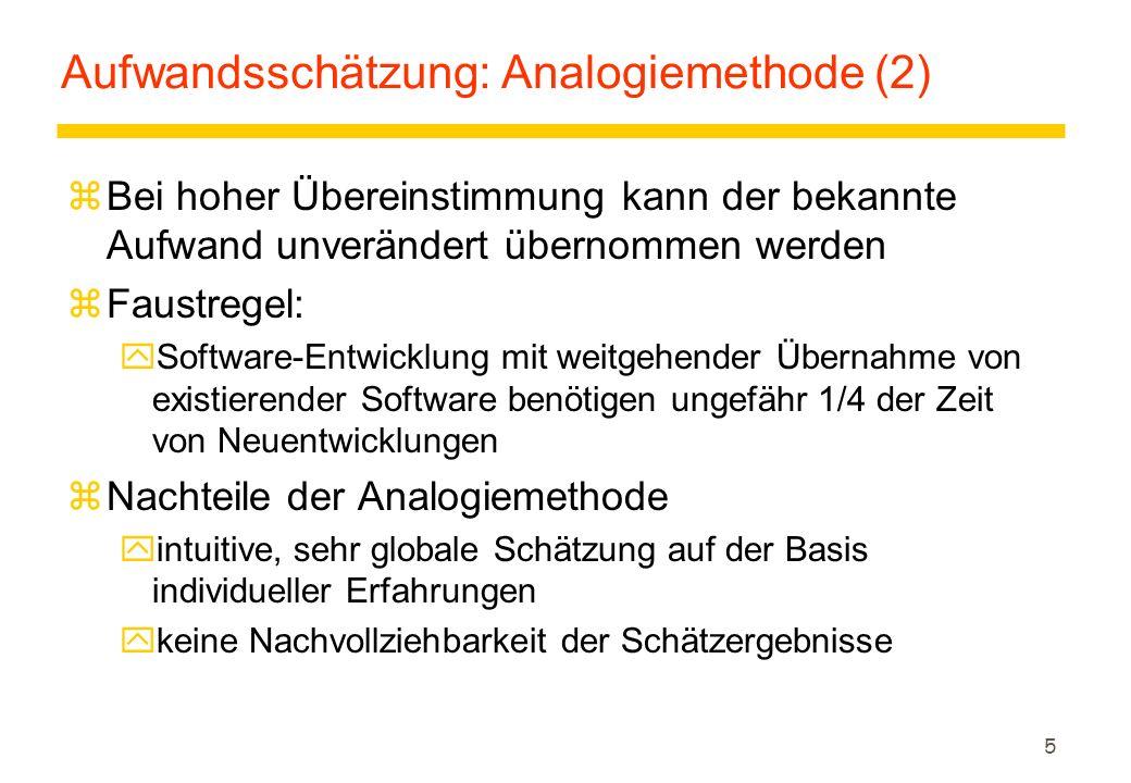 5 Aufwandsschätzung: Analogiemethode (2) zBei hoher Übereinstimmung kann der bekannte Aufwand unverändert übernommen werden zFaustregel: ySoftware-Ent