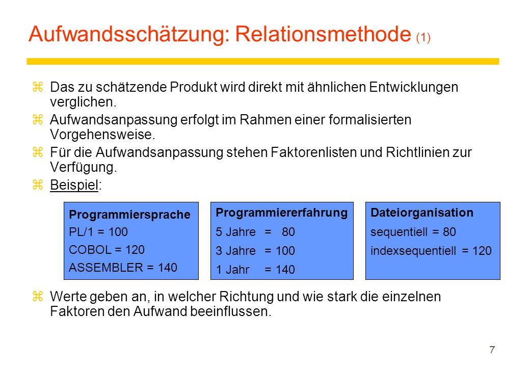 7 Aufwandsschätzung: Relationsmethode (1) zDas zu schätzende Produkt wird direkt mit ähnlichen Entwicklungen verglichen. zAufwandsanpassung erfolgt im