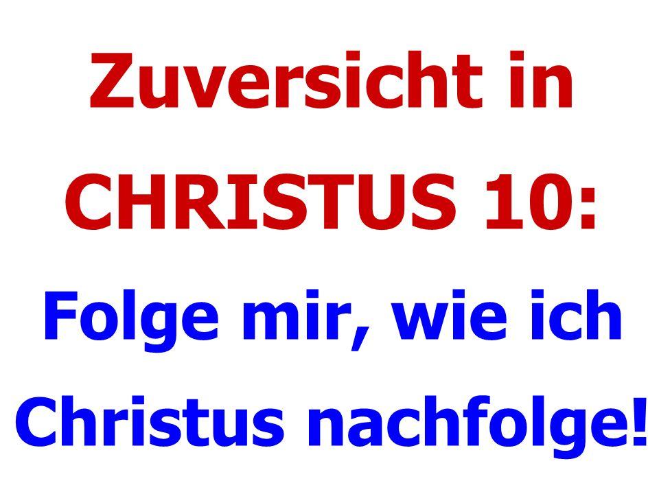 Zuversicht in CHRISTUS 10: Folge mir, wie ich Christus nachfolge!