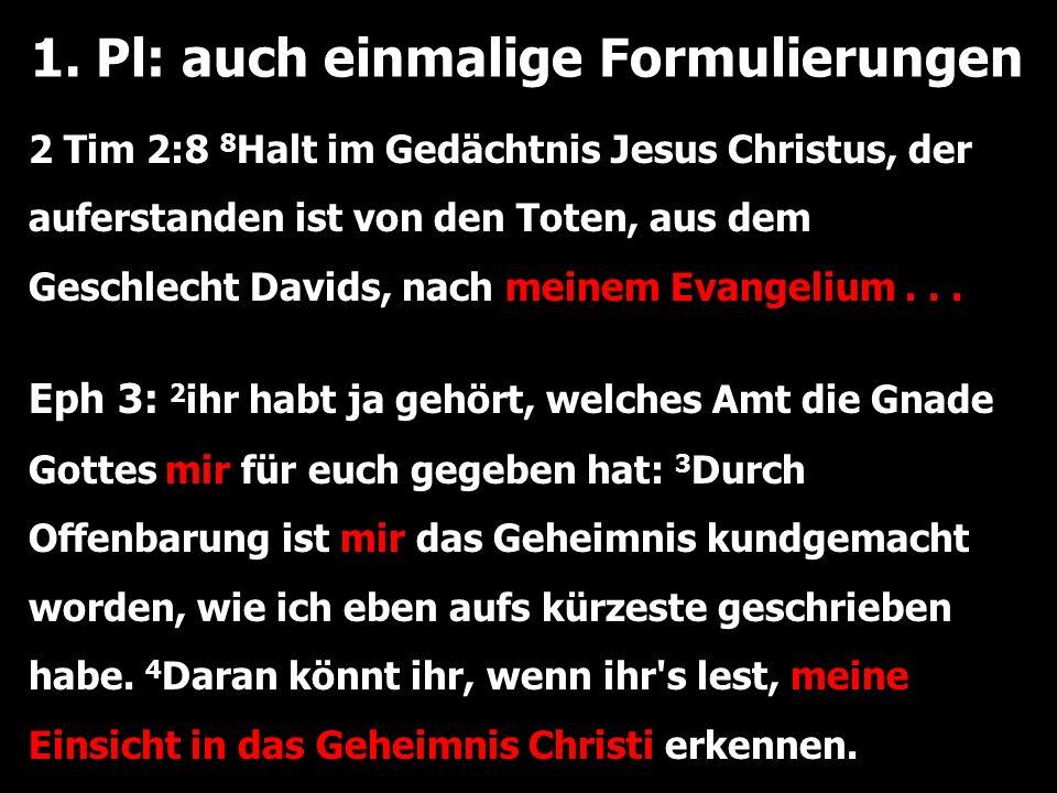 1. Pl: auch einmalige Formulierungen 2 Tim 2:8 8 Halt im Gedächtnis Jesus Christus, der auferstanden ist von den Toten, aus dem Geschlecht Davids, nac