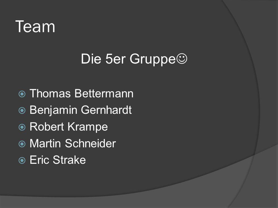 Team Die 5er Gruppe  Thomas Bettermann  Benjamin Gernhardt  Robert Krampe  Martin Schneider  Eric Strake