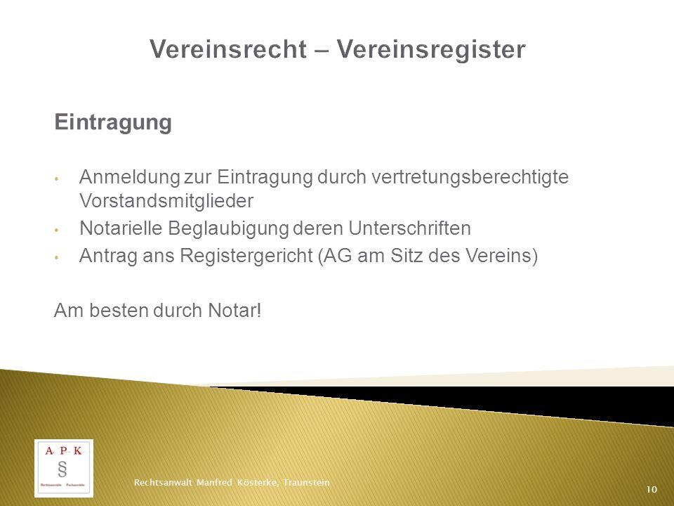 Eintragung Anmeldung zur Eintragung durch vertretungsberechtigte Vorstandsmitglieder Notarielle Beglaubigung deren Unterschriften Antrag ans Registergericht (AG am Sitz des Vereins) Am besten durch Notar.