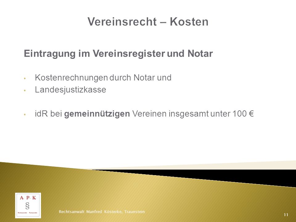Eintragung im Vereinsregister und Notar Kostenrechnungen durch Notar und Landesjustizkasse idR bei gemeinnützigen Vereinen insgesamt unter 100 € Rechtsanwalt Manfred Kösterke, Traunstein 11