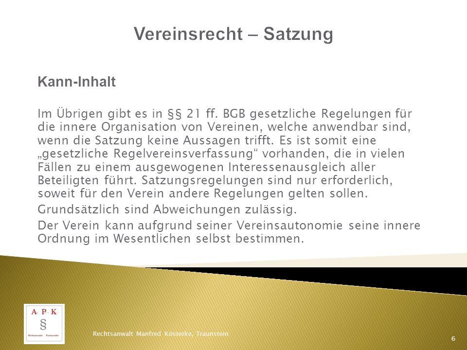 Beispiel Ein Muster einer Satzung finden Sie auf der Internetseite des Bundesjustizministeriums: www.bmj.de/Vereinsrecht Rechtsanwalt Manfred Kösterke, Traunstein 7
