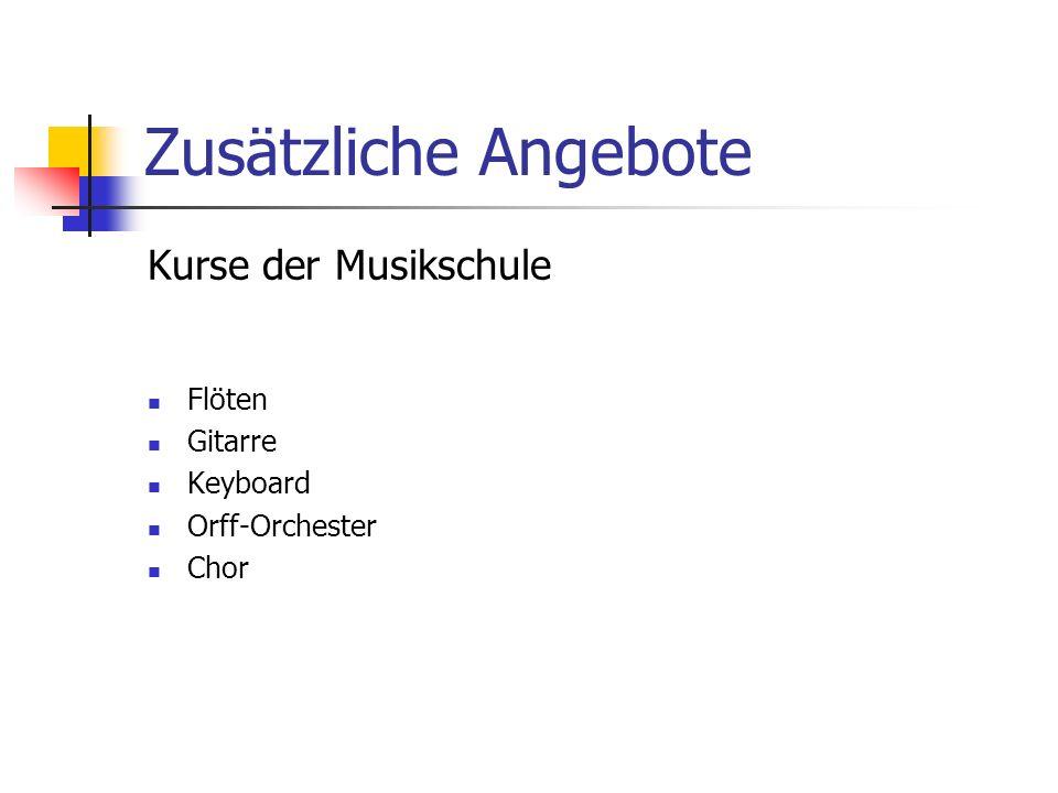 Zusätzliche Angebote Kurse der Musikschule Flöten Gitarre Keyboard Orff-Orchester Chor