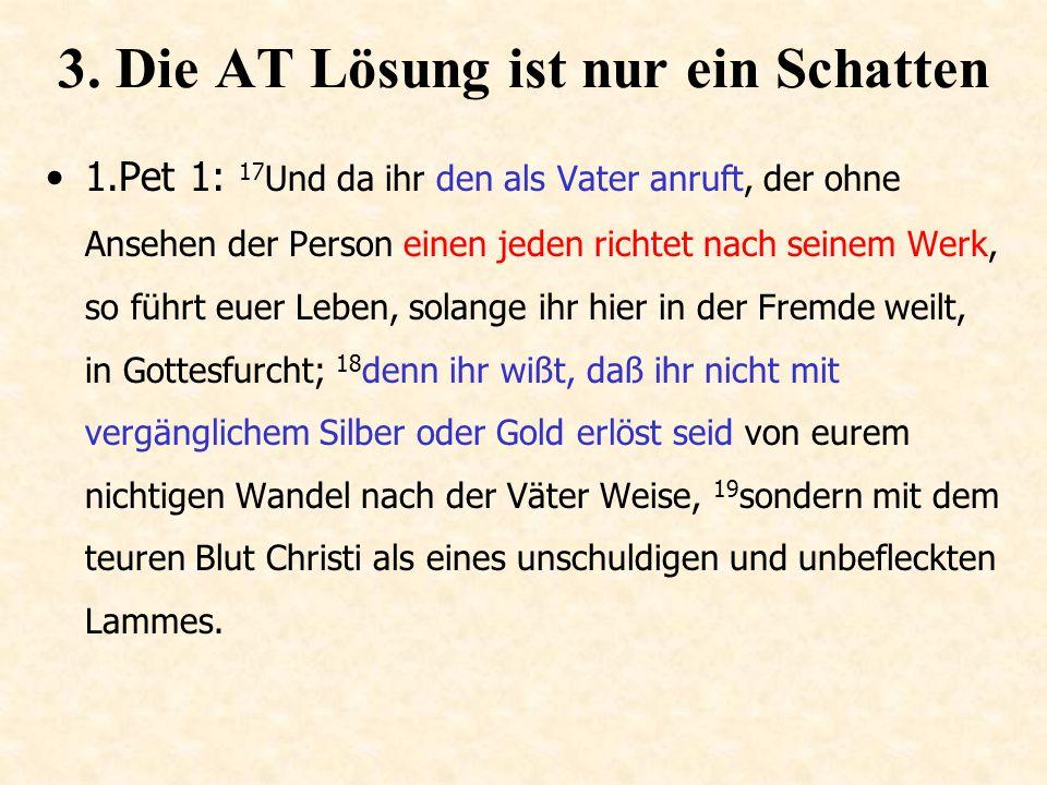 3. Die AT Lösung ist nur ein Schatten Joh 3: 19 Das ist aber das Gericht, daß das Licht in die Welt gekommen ist, und die Menschen liebten die Finster