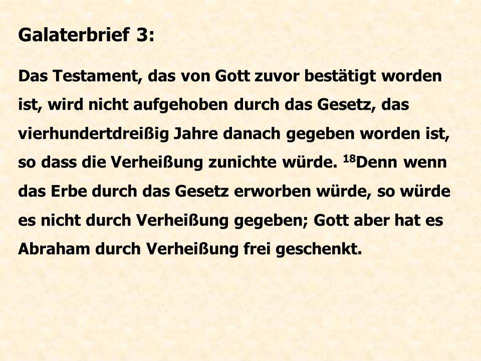 Galaterbrief 3: 15 Liebe Brüder, ich will nach menschlicher Weise reden: Man hebt doch das Testament eines Menschen nicht auf, wenn es bestätigt ist, und setzt auch nichts dazu.