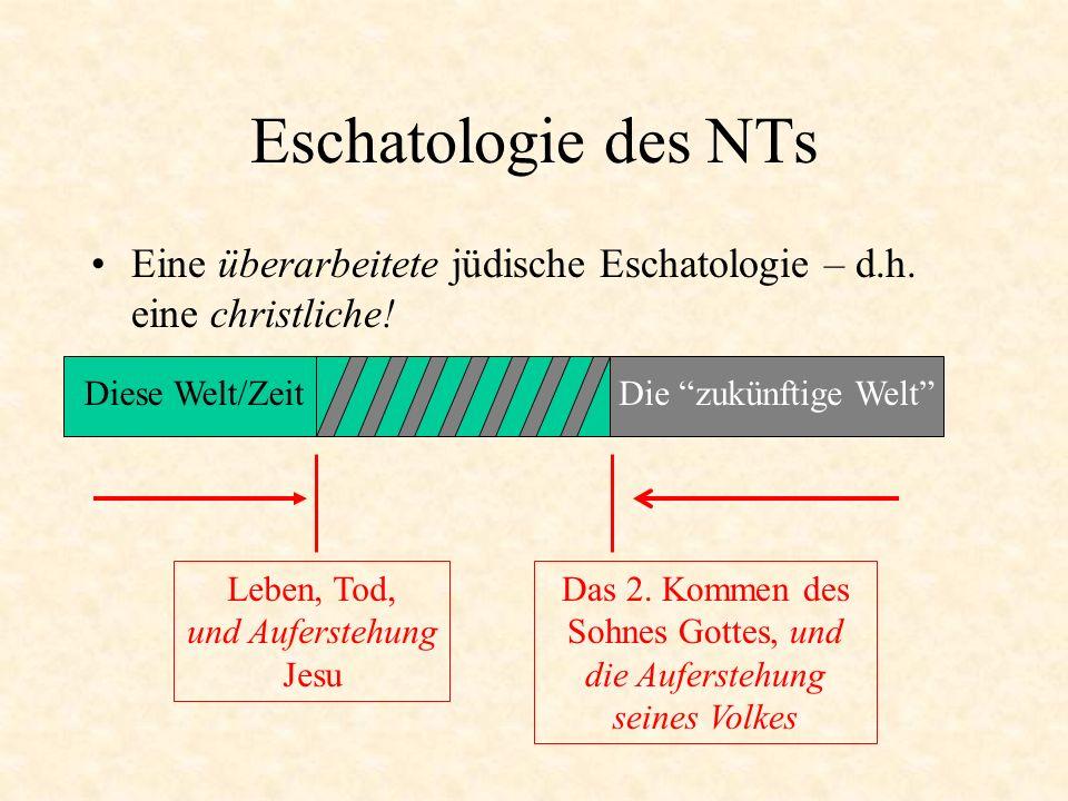 Eschatologie des NTs Eine überarbeitete jüdische Eschatologie – d.h.