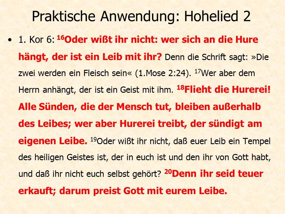 Praktische Anwendung: Hohelied 2 Eph 5: 28 So sollen auch die Männer ihre Frauen lieben wie ihren eigenen Leib.