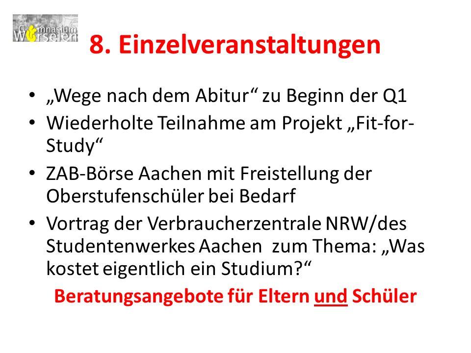 """8. Einzelveranstaltungen """"Wege nach dem Abitur"""" zu Beginn der Q1 Wiederholte Teilnahme am Projekt """"Fit-for- Study"""" ZAB-Börse Aachen mit Freistellung d"""
