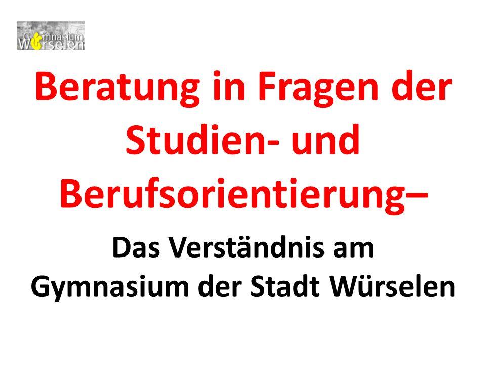 Beratung in Fragen der Studien- und Berufsorientierung– Das Verständnis am Gymnasium der Stadt Würselen