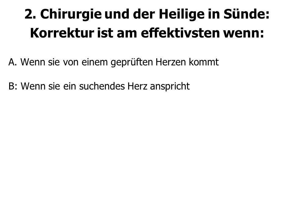 2. Chirurgie und der Heilige in Sünde: Korrektur ist am effektivsten wenn: A.