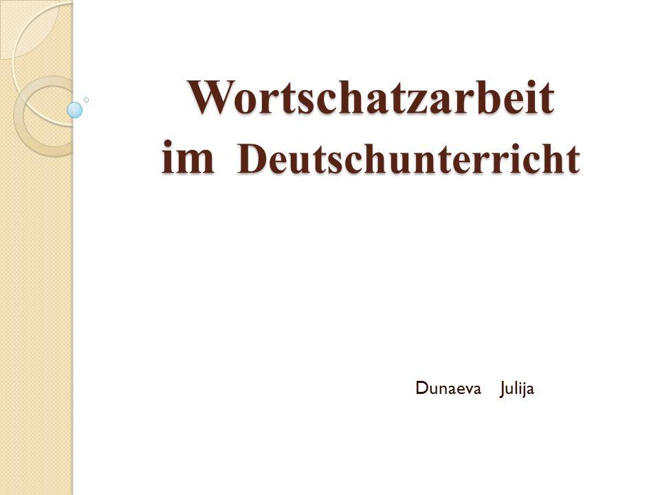 Wortschatzarbeit im Deutschunterricht Dunaeva Julija