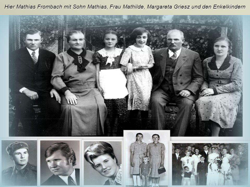 Hier Mathias Frombach mit Sohn Mathias, Frau Mathilde, Margareta Griesz und den Enkelkindern
