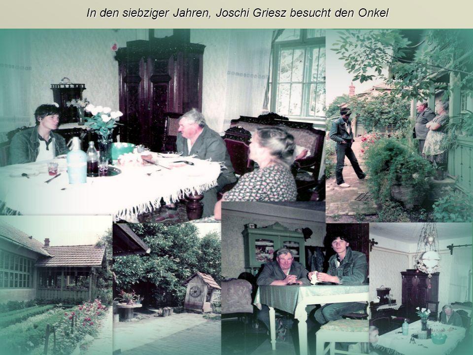 In den siebziger Jahren, Joschi Griesz besucht den Onkel