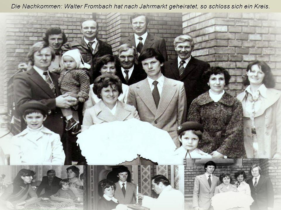 Die Nachkommen: Walter Frombach hat nach Jahrmarkt geheiratet, so schloss sich ein Kreis.