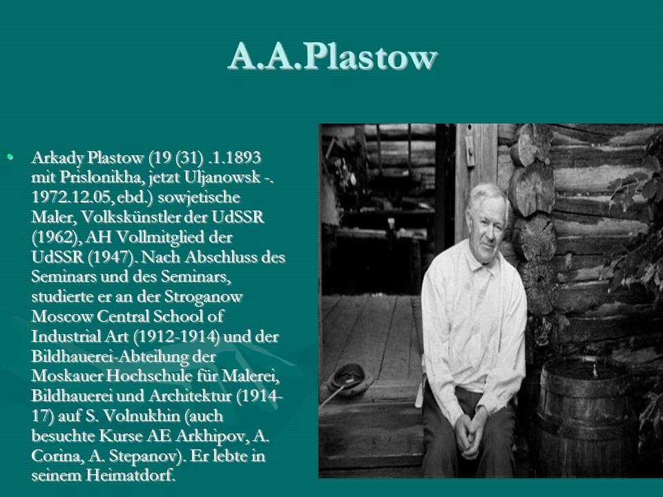 A.A.Plastow Arkady Plastow (19 (31).1.1893 mit Prislonikha, jetzt Uljanowsk -.