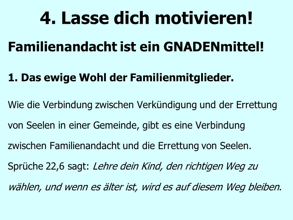Familienandacht ist ein GNADENmittel. 1. Das ewige Wohl der Familienmitglieder.