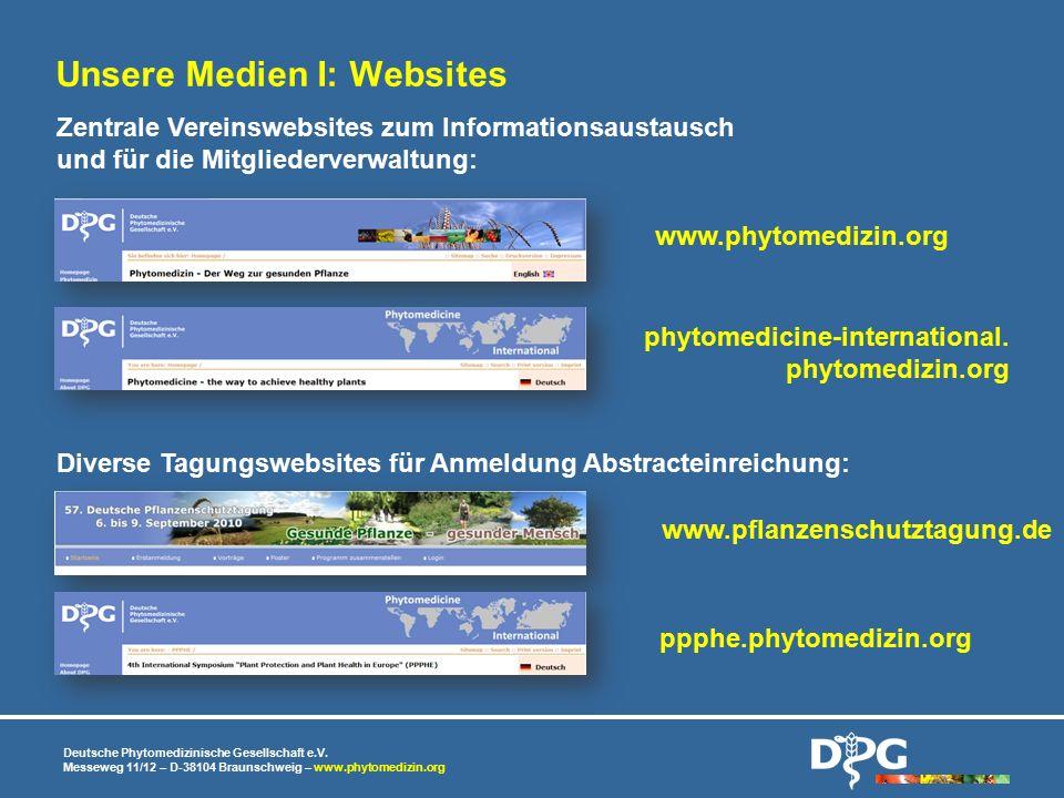 Unsere Medien I: Websites Deutsche Phytomedizinische Gesellschaft e.V. Messeweg 11/12 – D-38104 Braunschweig – www.phytomedizin.org www.pflanzenschutz