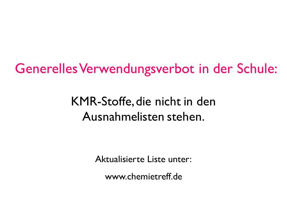 Generelles Verwendungsverbot in der Schule: KMR-Stoffe, die nicht in den Ausnahmelisten stehen.