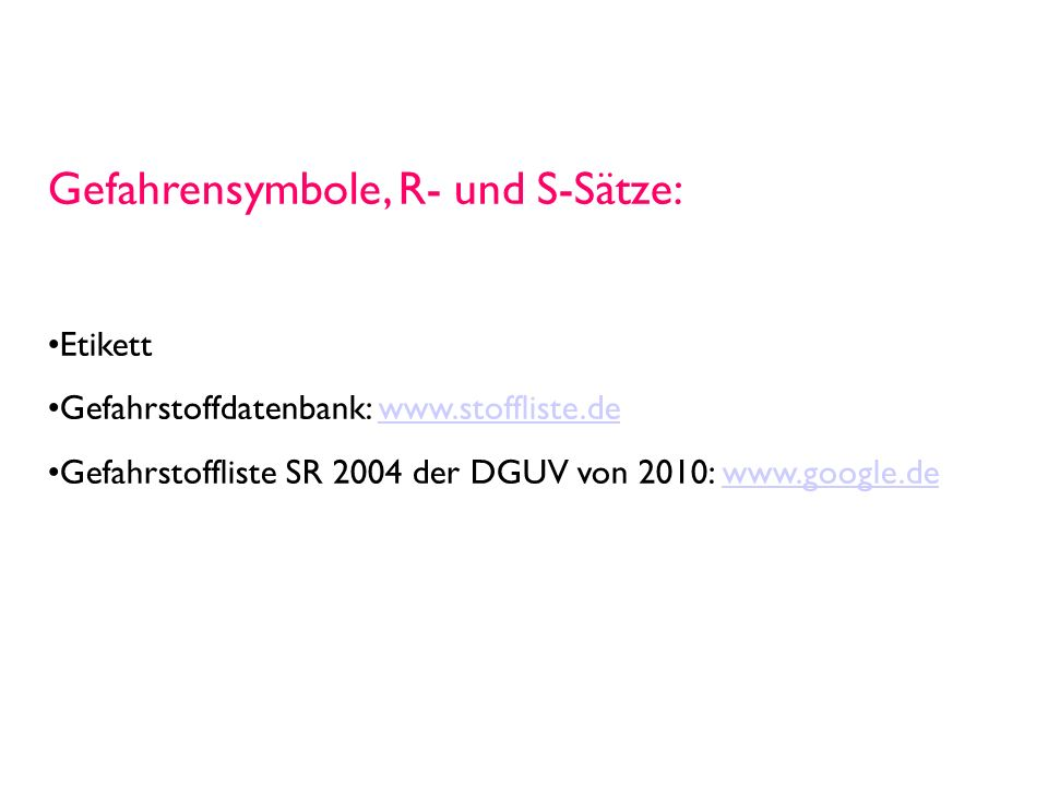 Gefahrensymbole, R- und S-Sätze: Etikett Gefahrstoffdatenbank: www.stoffliste.dewww.stoffliste.de Gefahrstoffliste SR 2004 der DGUV von 2010: www.google.dewww.google.de