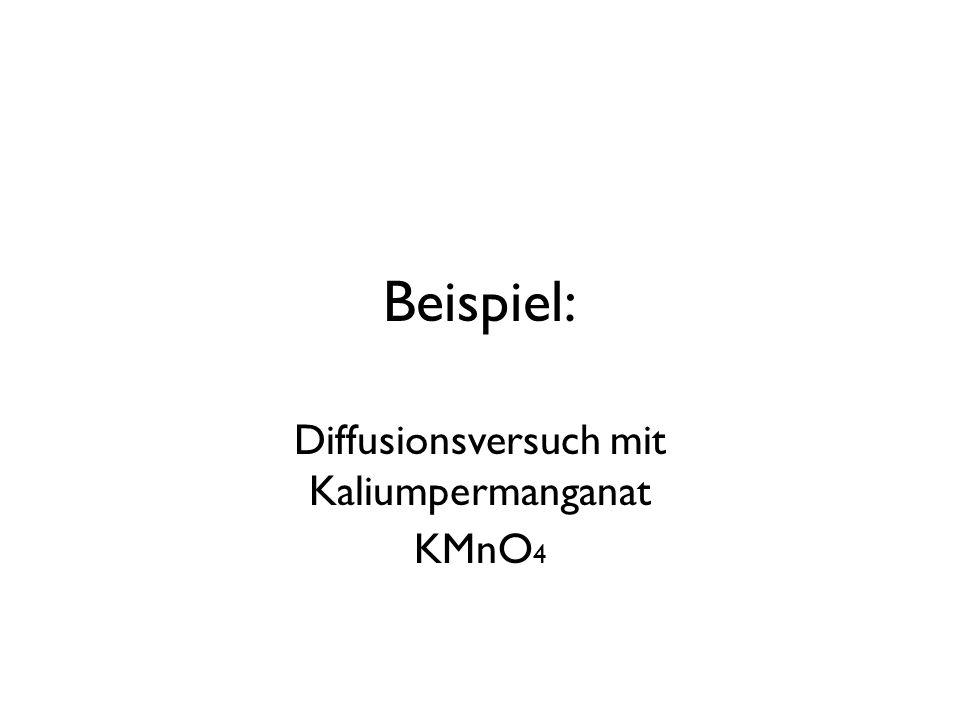 Beispiel: Diffusionsversuch mit Kaliumpermanganat KMnO 4