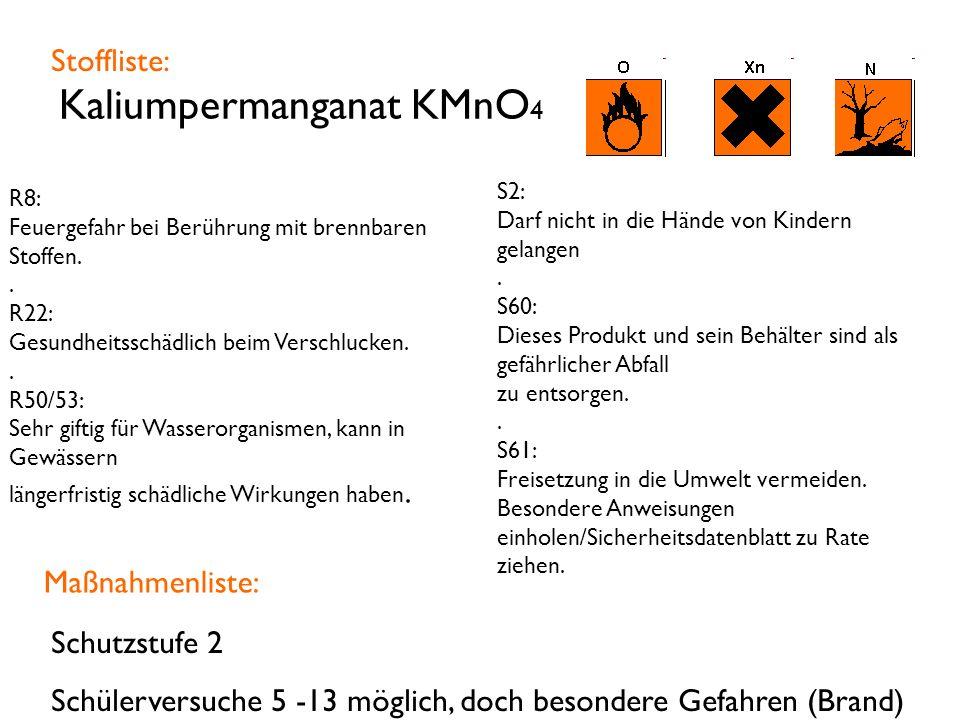 Kaliumpermanganat KMnO 4 R8: Feuergefahr bei Berührung mit brennbaren Stoffen..