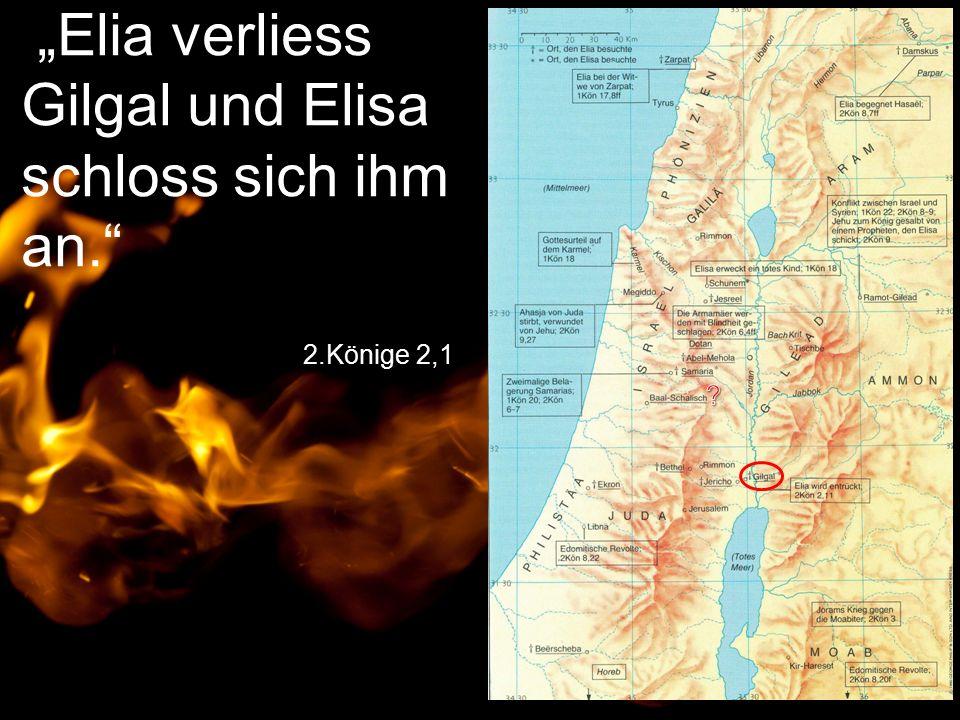 """""""Elia verliess Gilgal und Elisa schloss sich ihm an. 2.Könige 2,1"""
