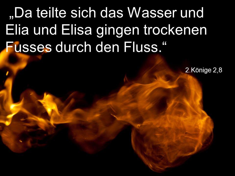 """2.Könige 2,8 """"Da teilte sich das Wasser und Elia und Elisa gingen trockenen Fusses durch den Fluss."""