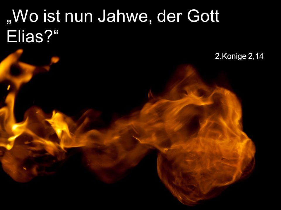 """2.Könige 2,14 """"Wo ist nun Jahwe, der Gott Elias"""