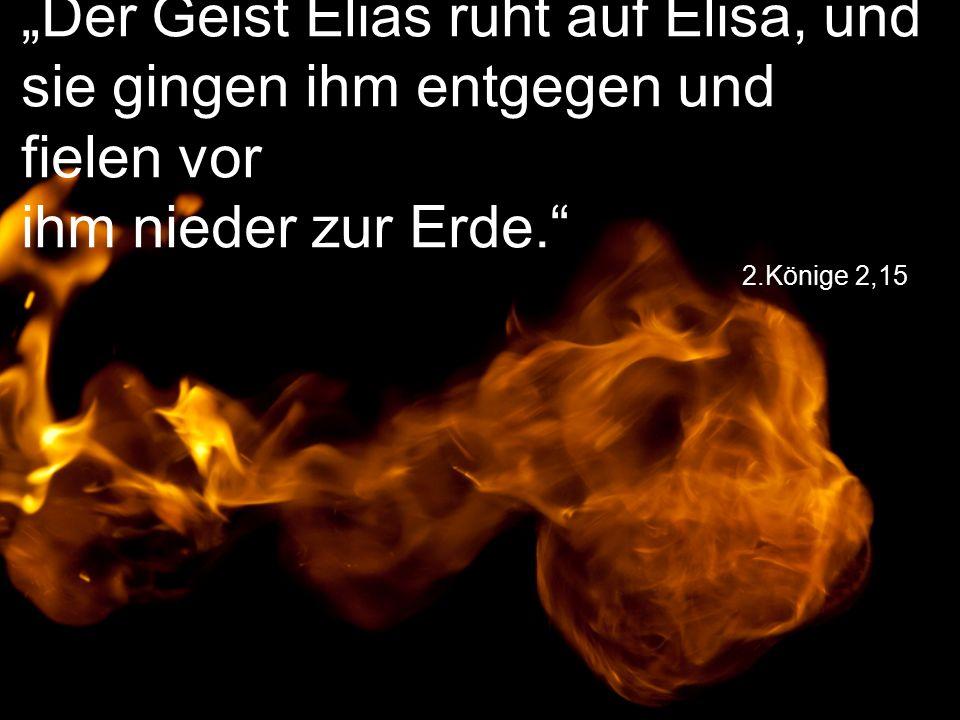 """2.Könige 2,15 """"Der Geist Elias ruht auf Elisa, und sie gingen ihm entgegen und fielen vor ihm nieder zur Erde."""