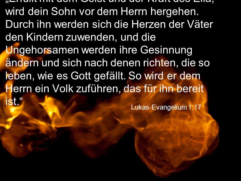 """Lukas-Evangelium 1,17 """"Erfüllt mit dem Geist und der Kraft des Elia, wird dein Sohn vor dem Herrn hergehen."""