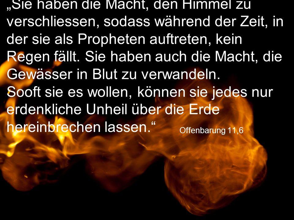 """Offenbarung 11,6 """"Sie haben die Macht, den Himmel zu verschliessen, sodass während der Zeit, in der sie als Propheten auftreten, kein Regen fällt."""