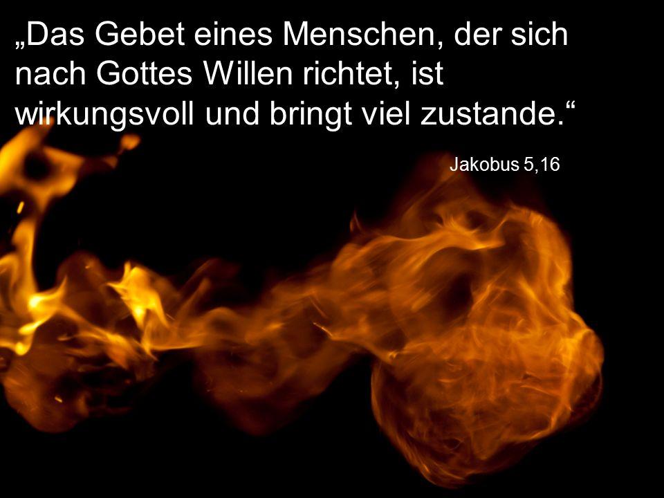 """Jakobus 5,16 """"Das Gebet eines Menschen, der sich nach Gottes Willen richtet, ist wirkungsvoll und bringt viel zustande."""