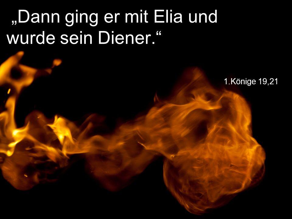 """1.Könige 19,21 """"Dann ging er mit Elia und wurde sein Diener."""