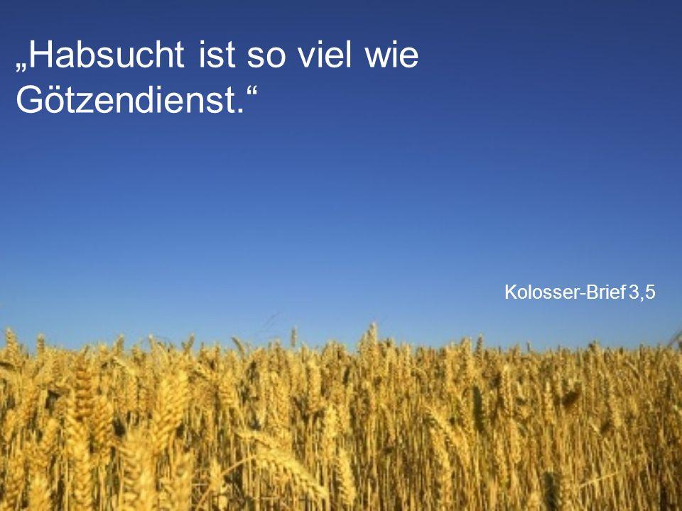 """Kolosser-Brief 3,5 """"Habsucht ist so viel wie Götzendienst."""""""