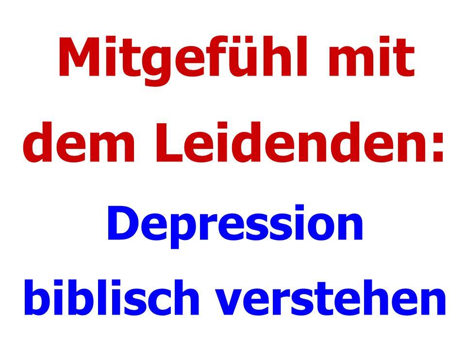 Mitgefühl mit dem Leidenden: Depression biblisch verstehen