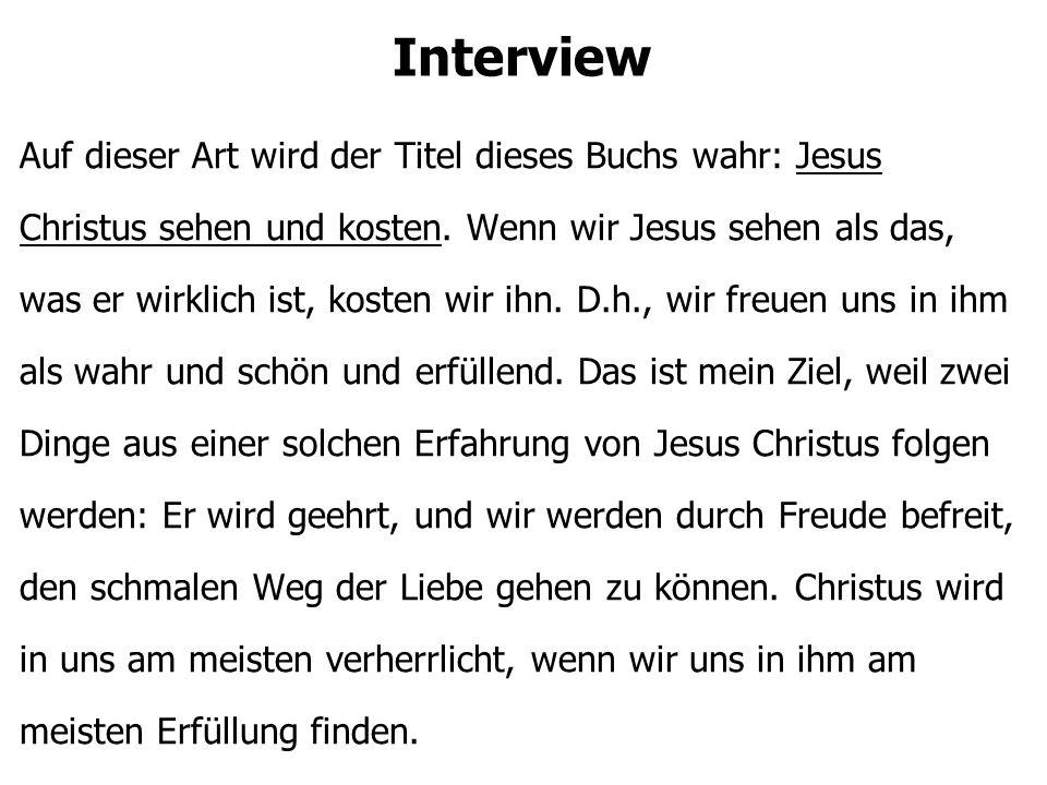 Interview Auf dieser Art wird der Titel dieses Buchs wahr: Jesus Christus sehen und kosten. Wenn wir Jesus sehen als das, was er wirklich ist, kosten