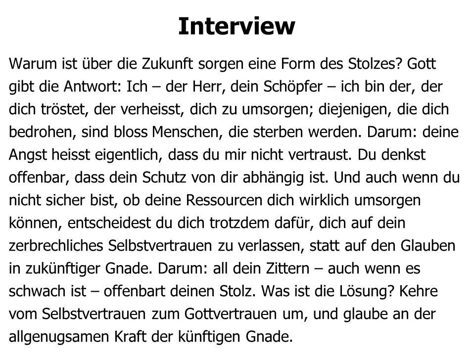 Interview Warum ist über die Zukunft sorgen eine Form des Stolzes? Gott gibt die Antwort: Ich – der Herr, dein Schöpfer – ich bin der, der dich tröste