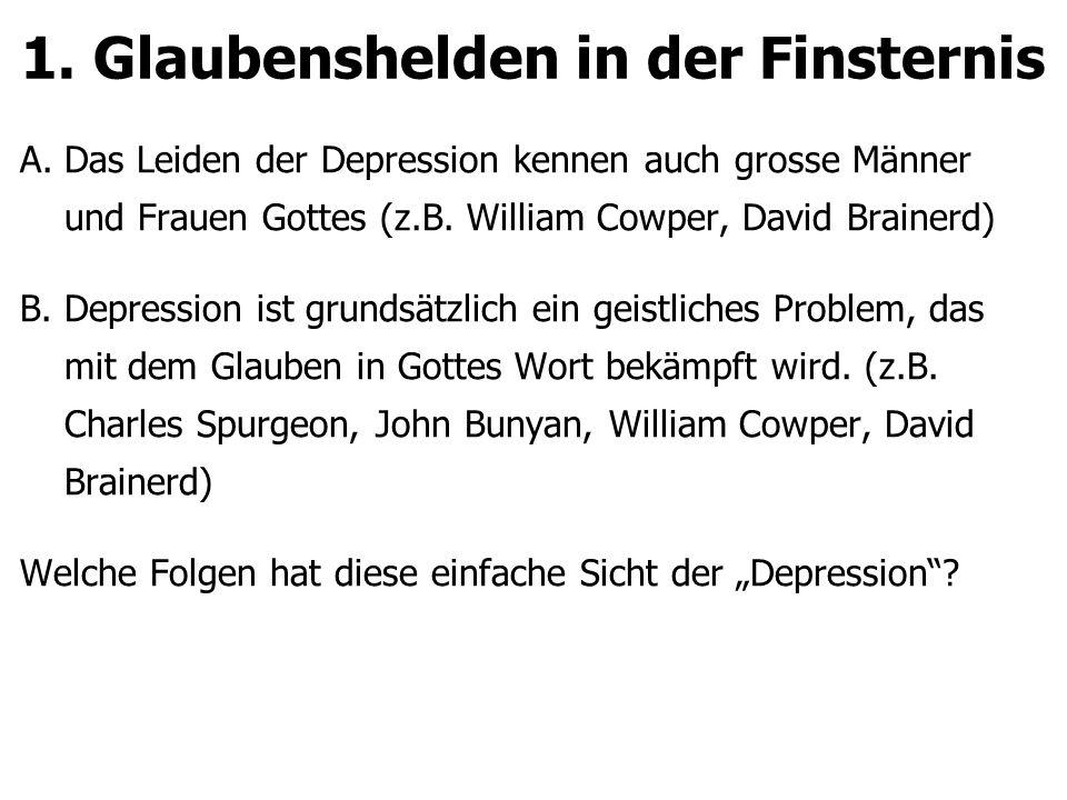 1. Glaubenshelden in der Finsternis A.Das Leiden der Depression kennen auch grosse Männer und Frauen Gottes (z.B. William Cowper, David Brainerd) B.De