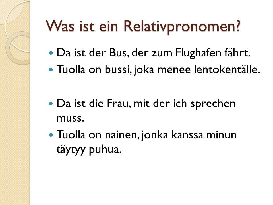 Was ist ein Relativpronomen.Da ist der Bus, der zum Flughafen fährt.
